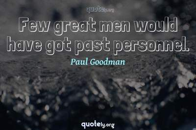 Photo Quote of Few great men would have got past personnel.