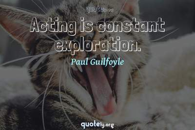 Photo Quote of Acting is constant exploration.