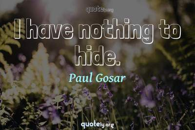 Photo Quote of I have nothing to hide.
