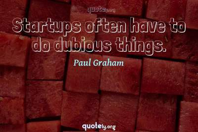 Photo Quote of Startups often have to do dubious things.
