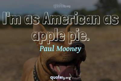 Photo Quote of I'm as American as apple pie.