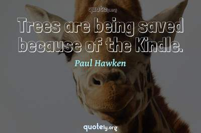 Photo Quote of Trees are being saved because of the Kindle.