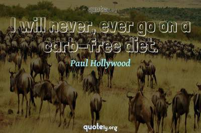 Photo Quote of I will never, ever go on a carb-free diet.