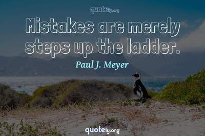 Photo Quote of Mistakes are merely steps up the ladder.
