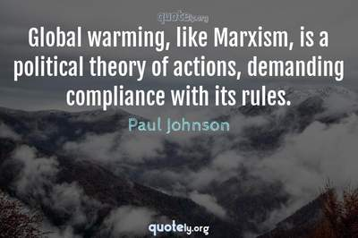 Photo Quote of Global warming, like Marxism, is a political theory of actions, demanding compliance with its rules.