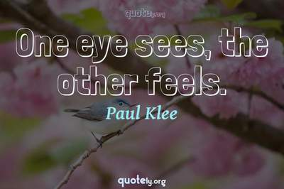 Photo Quote of One eye sees, the other feels.