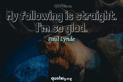 Photo Quote of My following is straight. I'm so glad.