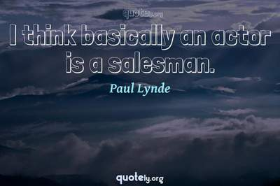 Photo Quote of I think basically an actor is a salesman.