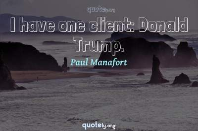 Photo Quote of I have one client: Donald Trump.