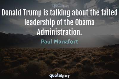 Photo Quote of Donald Trump is talking about the failed leadership of the Obama Administration.