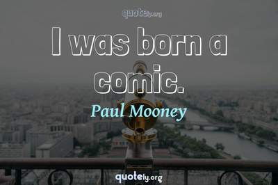 Photo Quote of I was born a comic.