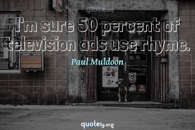 Photo Quote of I'm sure 50 percent of television ads use rhyme.