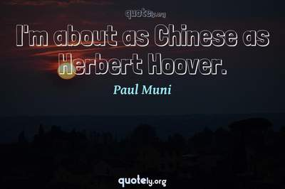 Photo Quote of I'm about as Chinese as Herbert Hoover.