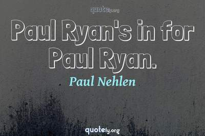Photo Quote of Paul Ryan's in for Paul Ryan.