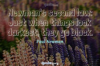 Photo Quote of Newman's second law: Just when things look darkest, they go black.