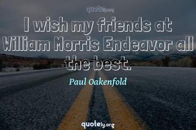 Photo Quote of I wish my friends at William Morris Endeavor all the best.