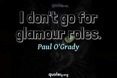 Photo Quote of I don't go for glamour roles.