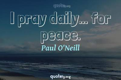 Photo Quote of I pray daily... for peace.