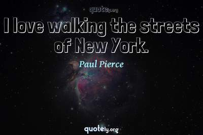 Photo Quote of I love walking the streets of New York.