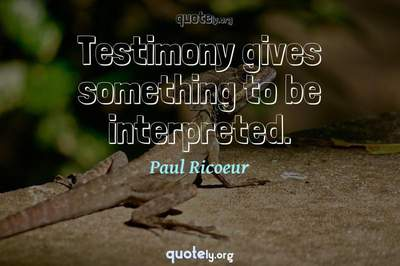 Photo Quote of Testimony gives something to be interpreted.