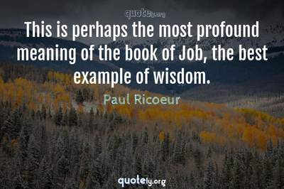 Photo Quote of This is perhaps the most profound meaning of the book of Job, the best example of wisdom.
