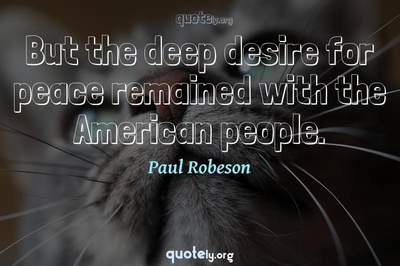 Photo Quote of But the deep desire for peace remained with the American people.