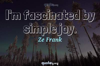 Photo Quote of I'm fascinated by simple joy.