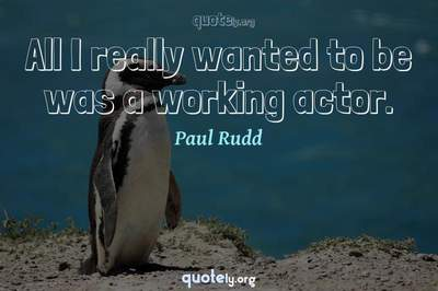 Photo Quote of All I really wanted to be was a working actor.