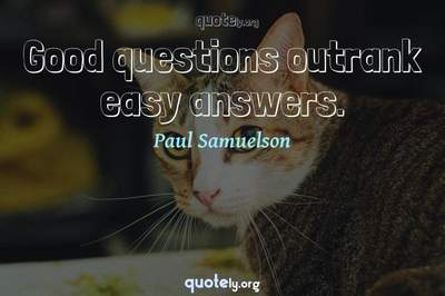 Photo Quote of Good questions outrank easy answers.