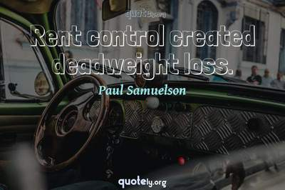 Photo Quote of Rent control created deadweight loss.