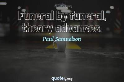 Photo Quote of Funeral by funeral, theory advances.