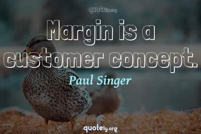 Photo Quote of Margin is a customer concept.