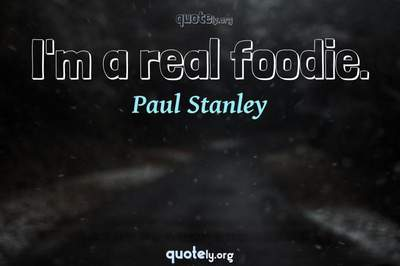 Photo Quote of I'm a real foodie.
