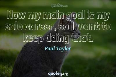 Photo Quote of Now my main goal is my solo career, so I want to keep doing that.