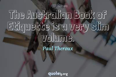 Photo Quote of The Australian Book of Etiquette is a very slim volume.