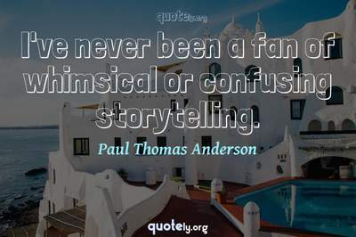 Photo Quote of I've never been a fan of whimsical or confusing storytelling.