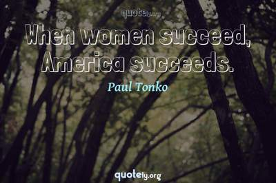 Photo Quote of When women succeed, America succeeds.