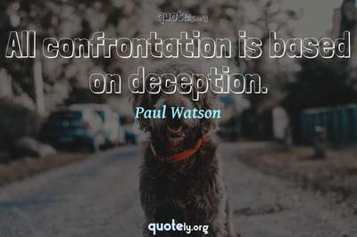 Photo Quote of All confrontation is based on deception.
