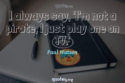 Photo Quote of I always say, 'I'm not a pirate, I just play one on TV.'