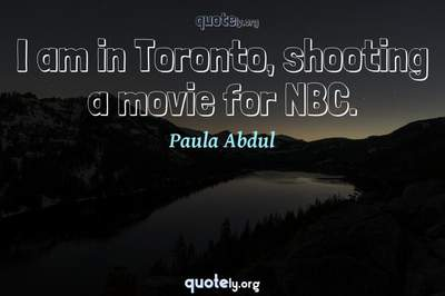Photo Quote of I am in Toronto, shooting a movie for NBC.