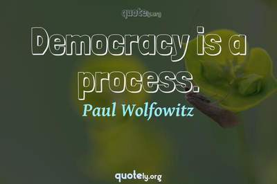 Photo Quote of Democracy is a process.