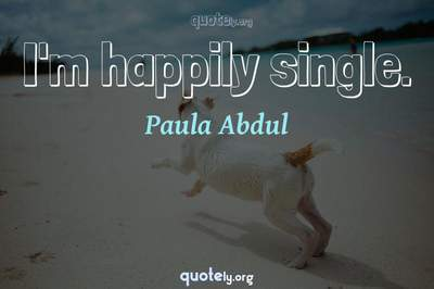 Photo Quote of I'm happily single.