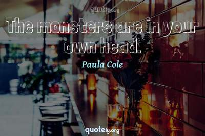 Photo Quote of The monsters are in your own head.