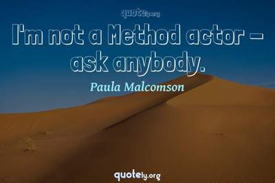 Photo Quote of I'm not a Method actor - ask anybody.