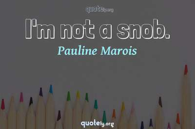 Photo Quote of I'm not a snob.