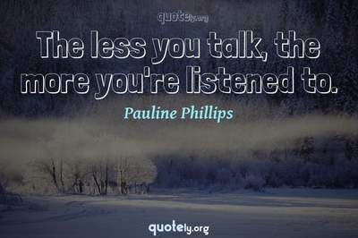 Photo Quote of The less you talk, the more you're listened to.