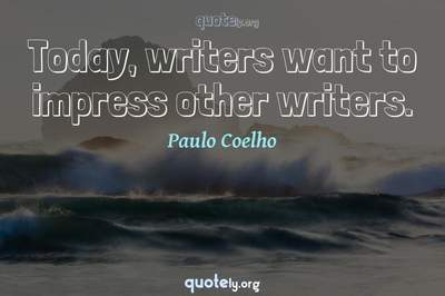Photo Quote of Today, writers want to impress other writers.