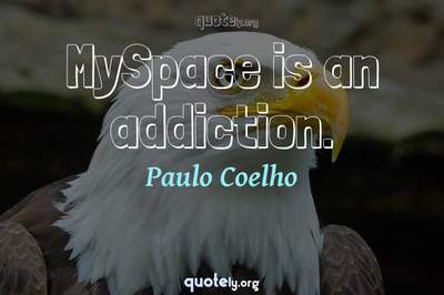 Photo Quote of MySpace is an addiction.