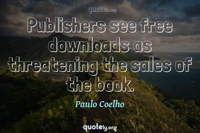 Photo Quote of Publishers see free downloads as threatening the sales of the book.