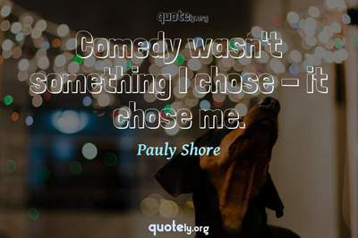 Photo Quote of Comedy wasn't something I chose - it chose me.